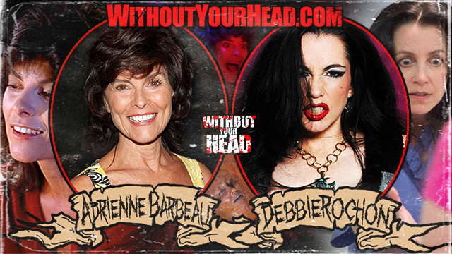 Adrienne Barbeau and Debbie Rochon!